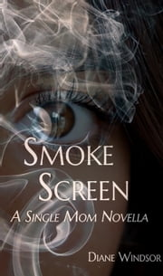 Smoke Screen - A Single Mom Novella ebook by Diane Windsor