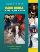 Hard Drugs - Cocaine, LSD, PCP, & Heroin ebook by Celicia Scott