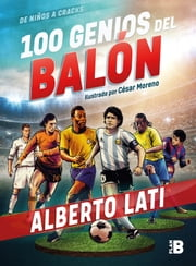 100 genios del balón - De niños a cracks ebook by Alberto Lati