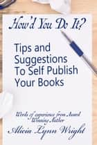 How'd You Do It? : Tips and Suggestions to Self Publish Your Book ebook by A L Wright