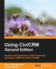 Using CiviCRM - Second Edition ebook by Brian Shaughnessy,Joseph Murray