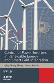 Control of Power Inverters in Renewable Energy and Smart Grid Integration ebook by Qing-Chang Zhong,Tomas Hornik