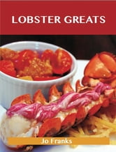 Lobster Greats: Delicious Lobster Recipes, The Top 68 Lobster Recipes ebook by Franks Jo