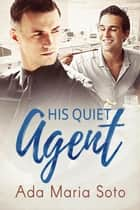 His Quiet Agent - The Agency, #1 ebook by Ada Maria Soto