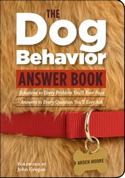 The Dog Behavior Answer Book - Practical Insights & Proven Solutions for Your Canine Questions ebook by Arden Moore