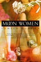 Moon Women ebook by Pamela Duncan