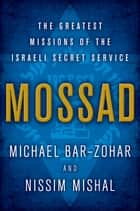 Mossad ebook by Michael Bar-Zohar,Nissim Mishal