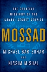 Mossad - The Greatest Missions of the Israeli Secret Service ebook by Michael Bar-Zohar,Nissim Mishal