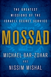 Mossad - The Greatest Missions of the Israeli Secret Service ebook by Michael Bar-Zohar, Nissim Mishal