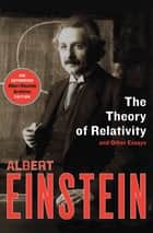 The Theory of Relativity: and Other Essays - and Other Essays ebook by Albert Einstein, Neil Berger