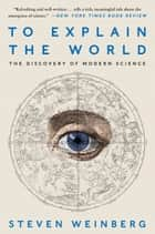 To Explain the World ebook by Steven Weinberg