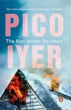 The Man within My Head ebook by Pico Iyer