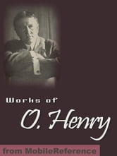 Works Of O. Henry: (200+ Works). Including The Ransom Of Red Chief, The Cop And The Anthem, The Gift Of The Magi, A Retrieved Reformation, After Twenty Years, Compliments Of The Season, Friends In San Rosario & More (Mobi Collected Works) ebook by O. Henry