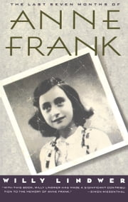 The Last Seven Months of Anne Frank ebook by Willy Lindwer