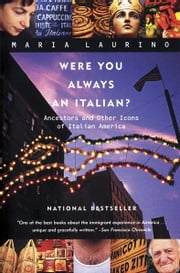 Were You Always an Italian?: Ancestors and Other Icons of Italian America ebook by Maria Laurino