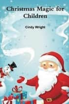 Christmas Magic for Children ebook by Cindy Wright