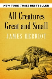 All Creatures Great and Small ebook by James Herriot