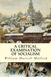 A Critical Examination of Socialism ebook by William Hurrell Mallock