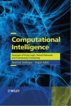 Computational Intelligence - Synergies of Fuzzy Logic, Neural Networks and Evolutionary Computing ebook by Nazmul Siddique, Hojjat Adeli