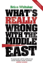 What's Really Wrong with the Middle East ebook by Brian Whitaker