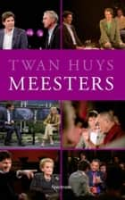Meesters ebook by Twan Huys