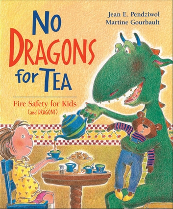 No Dragons for Tea - Fire Safety for Kids (and Dragons) ebook by Jean E.Pendziwol