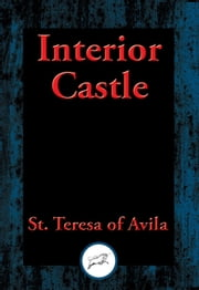 Interior Castle - With Linked Table of Contents ebook by St. Teresa of Avila