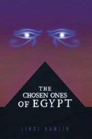 The Chosen Ones of Egypt ebook by Lindi Hamlin
