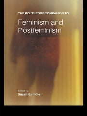 The Routledge Companion to Feminism and Postfeminism ebook by Sarah Gamble