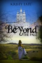 Beyond the Pale - Beyond, #3 ebook by Kristy Tate