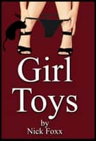 Girl Toys ebook by Nick Foxx