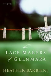 The Lace Makers of Glenmara - A Novel ebook by Heather Barbieri