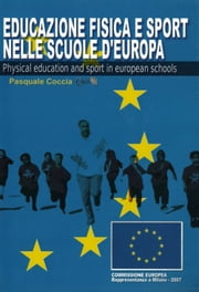EDUCAZIONE FISICA E SPORT NELLE SCUOLE D'EUROPA - Physical education and sport in european schools ebook by Pasquale Coccia