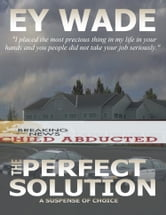 The Perfect Solution-A Suspense of Choices ebook by Ey Wade