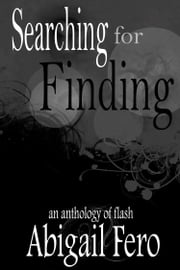 Searching for Finding - an anthology of flash ebook by Abigail Fero