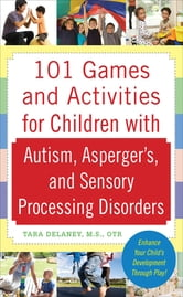 101 Games and Activities for Children With Autism, Asperger's and Sensory Processing Disorders ebook by Tara Delaney