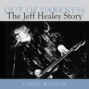 Out of Darkness - The Jeff Healey Story ebook by Cindy Watson