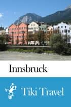 Innsbruck (Austria) Travel Guide - Tiki Travel ebook by Tiki Travel