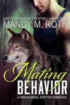 Mating Behavior ebook by Mandy M. Roth