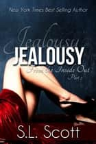 Jealousy - From the Inside Out, #2 ebook by S. L. Scott