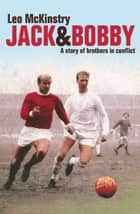 Jack and Bobby: A story of brothers in conflict ebook by Leo McKinstry