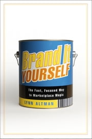 Brand It Yourself - The Fast, Focused Way to Marketplace Magic ebook by Lynn Altman