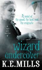 Wizard Undercover ebook by K.E. Mills
