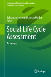 Social Life Cycle Assessment - An Insight ebook by Subramanian Senthilkannan Muthu