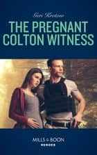 The Pregnant Colton Witness (Mills & Boon Heroes) (The Coltons of Red Ridge, Book 10) ebook by Geri Krotow