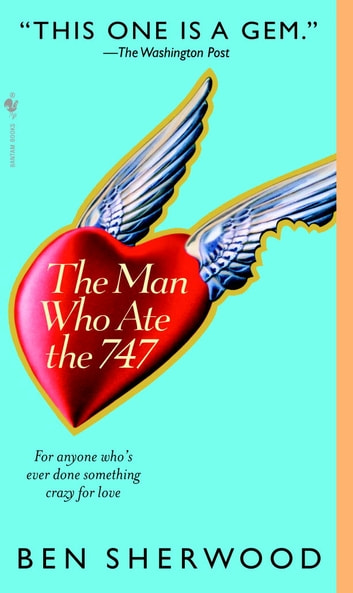 The Man Who Ate the 747 - A Novel ebook by Ben Sherwood