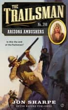 The Trailsman #398 - Arizona Ambushers ebook by Jon Sharpe