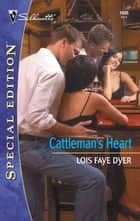 Cattleman's Heart ebook by Lois Faye Dyer