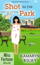 Shot in the Park - Miss Fortune World: Mercy on the Bayou, #2 ebook by