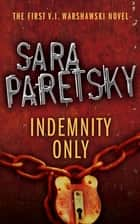Indemnity Only - V.I. Warshawski 1 電子書 by Sara Paretsky